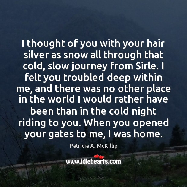 I thought of you with your hair silver as snow all through Thought of You Quotes Image