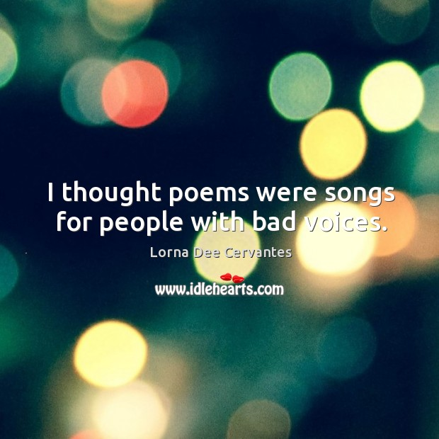 I thought poems were songs for people with bad voices. Image