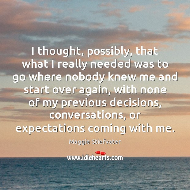 I thought, possibly, that what I really needed was to go where Maggie Stiefvater Picture Quote