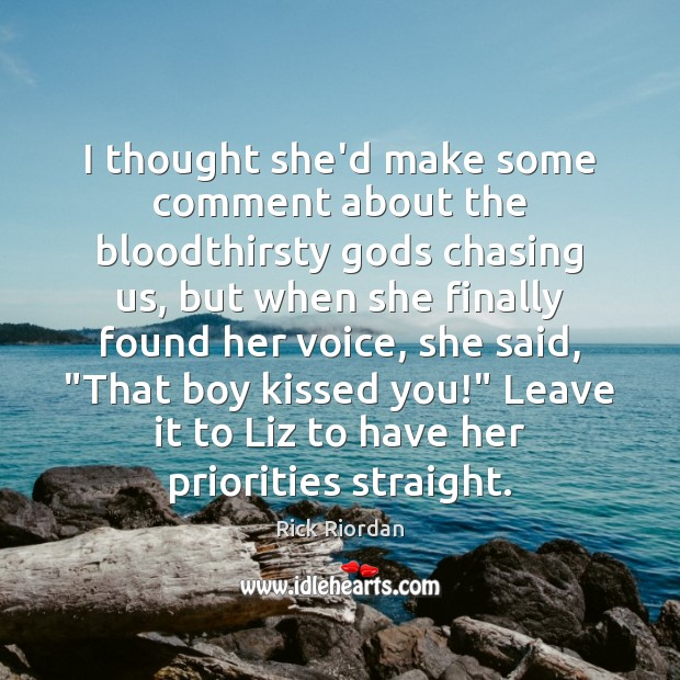 I thought she'd make some comment about the bloodthirsty Gods chasing us, Rick Riordan Picture Quote