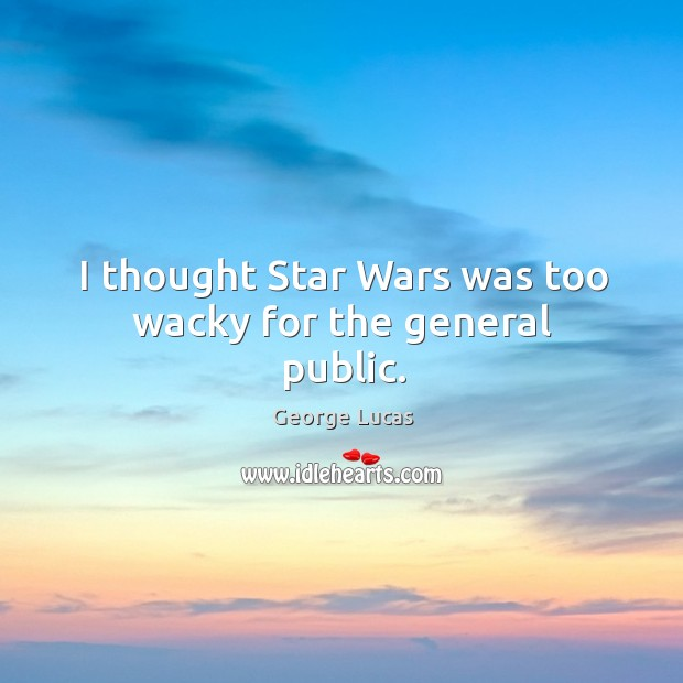 Image, I thought star wars was too wacky for the general public.