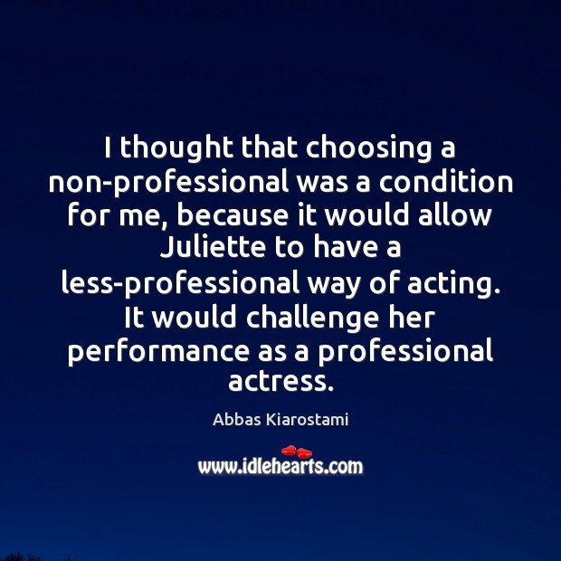 Image, I thought that choosing a non-professional was a condition for me, because