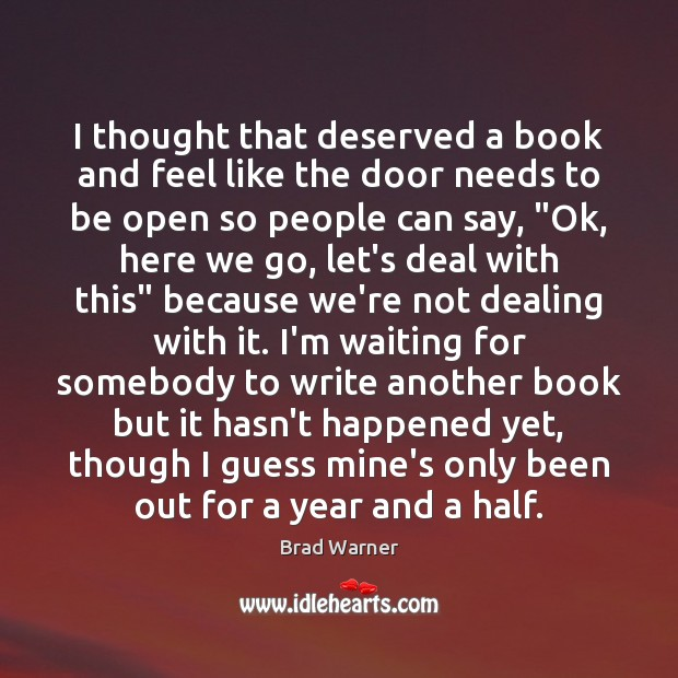 I thought that deserved a book and feel like the door needs Brad Warner Picture Quote
