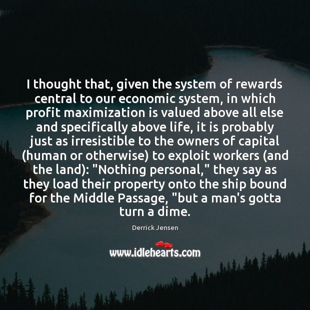 Image, I thought that, given the system of rewards central to our economic