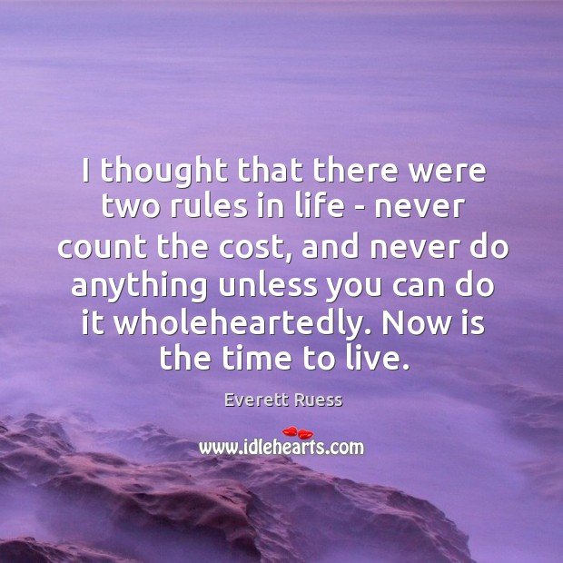 I thought that there were two rules in life – never count Everett Ruess Picture Quote