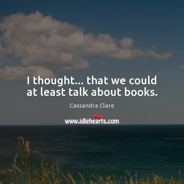 Image, I thought… that we could at least talk about books.