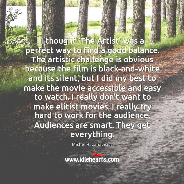 I thought 'the artist' was a perfect way to find a good balance. Michel Hazanavicius Picture Quote