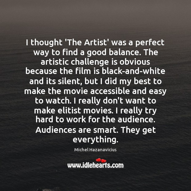 I thought 'The Artist' was a perfect way to find a good Michel Hazanavicius Picture Quote