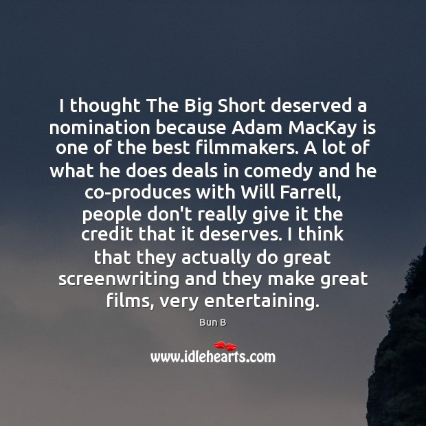 I thought The Big Short deserved a nomination because Adam MacKay is Bun B Picture Quote