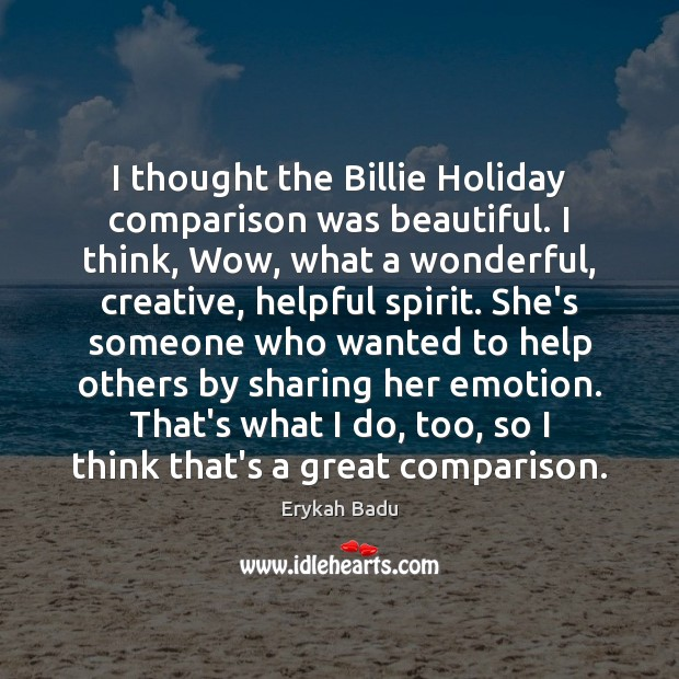 Image, I thought the Billie Holiday comparison was beautiful. I think, Wow, what