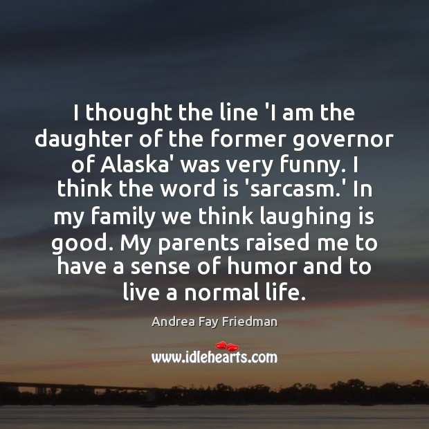I thought the line 'I am the daughter of the former governor Image