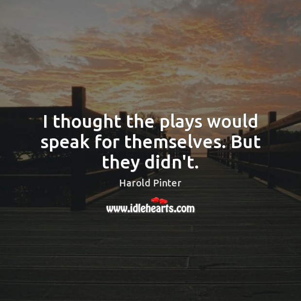 I thought the plays would speak for themselves. But they didn't. Image