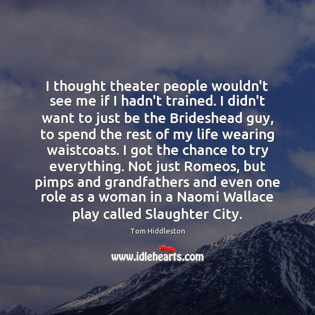 Image, I thought theater people wouldn't see me if I hadn't trained. I