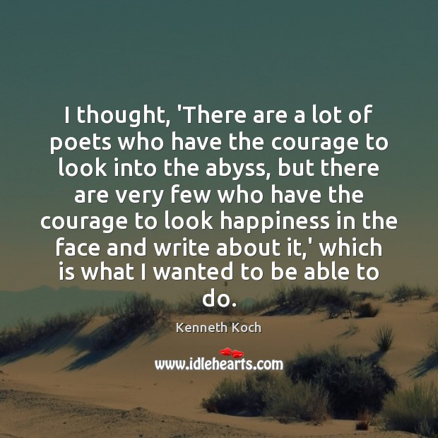Kenneth Koch Picture Quote image saying: I thought, 'There are a lot of poets who have the courage
