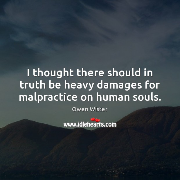 I thought there should in truth be heavy damages for malpractice on human souls. Image