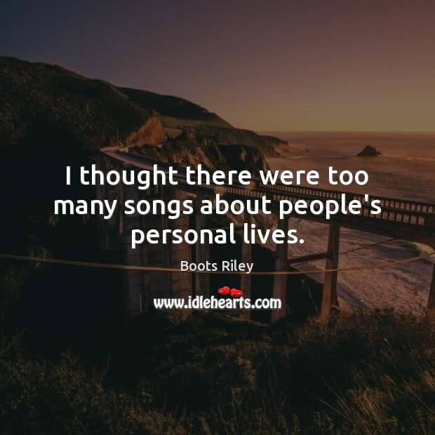 I thought there were too many songs about people's personal lives. Image
