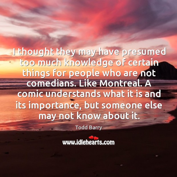 I thought they may have presumed too much knowledge of certain things for people who are not comedians. Image