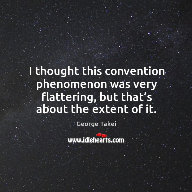 Image, I thought this convention phenomenon was very flattering, but that's about the extent of it.