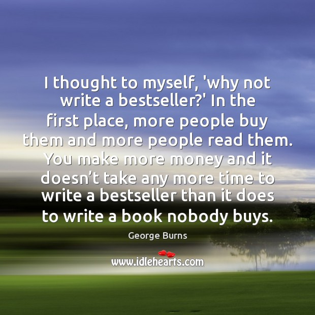Image, I thought to myself, 'why not write a bestseller?' In the