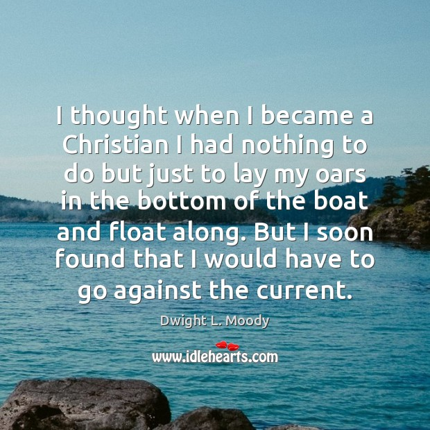 I thought when I became a Christian I had nothing to do Dwight L. Moody Picture Quote