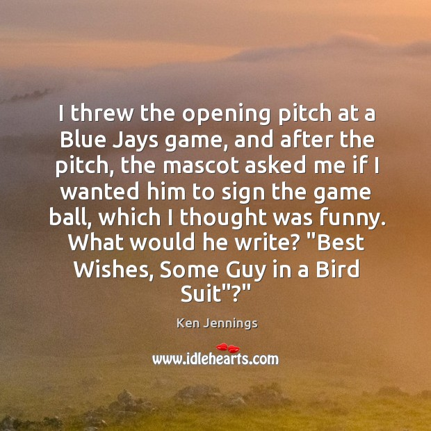 Image, I threw the opening pitch at a Blue Jays game, and after