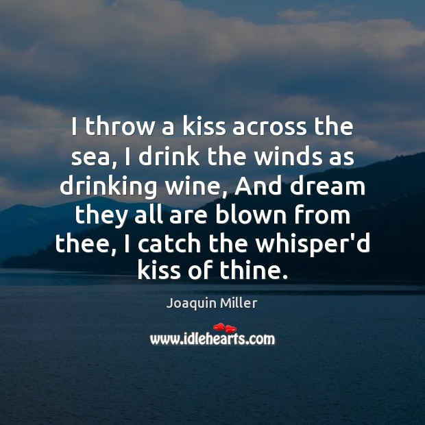 I throw a kiss across the sea, I drink the winds as Image