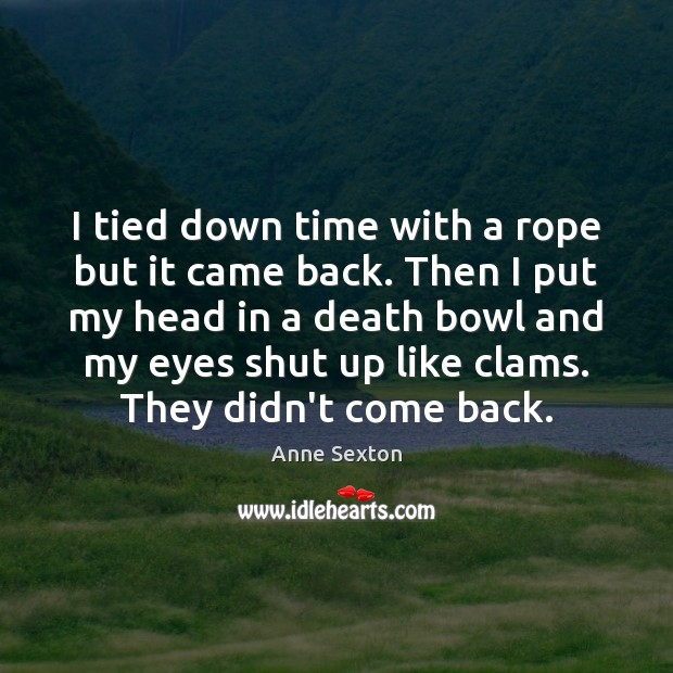 I tied down time with a rope but it came back. Then Image