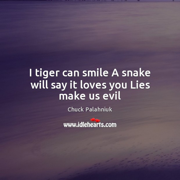 I tiger can smile A snake will say it loves you Lies make us evil Chuck Palahniuk Picture Quote