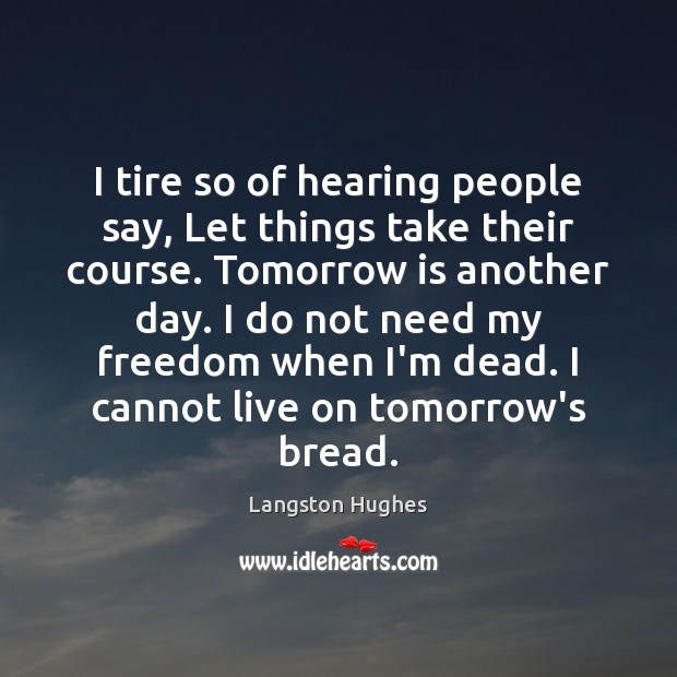 I tire so of hearing people say, Let things take their course. Image