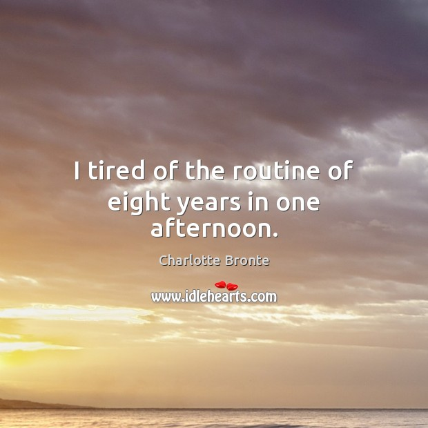 I tired of the routine of eight years in one afternoon. Image
