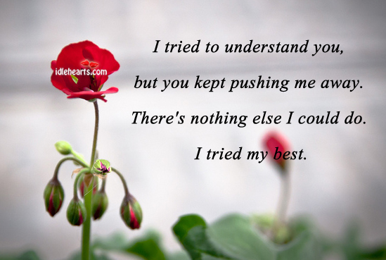 I Tried To understand You, But You Kept….