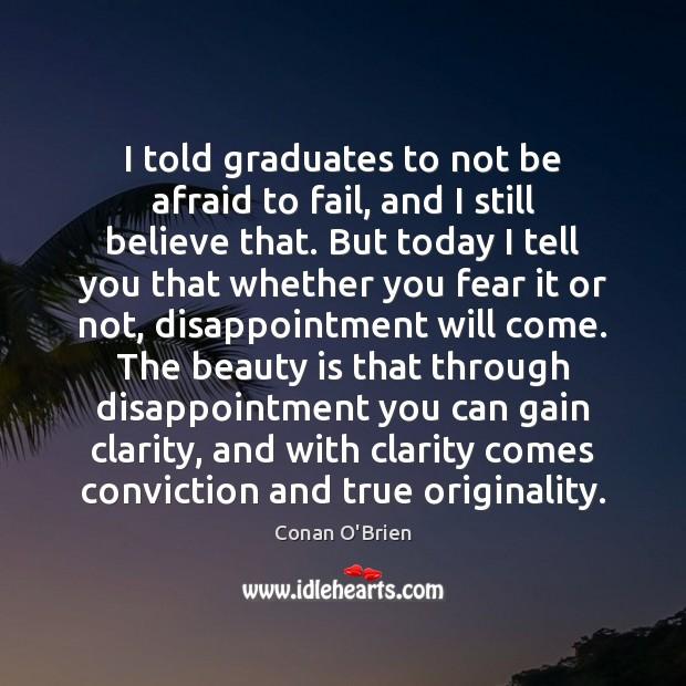 I told graduates to not be afraid to fail, and I still Image