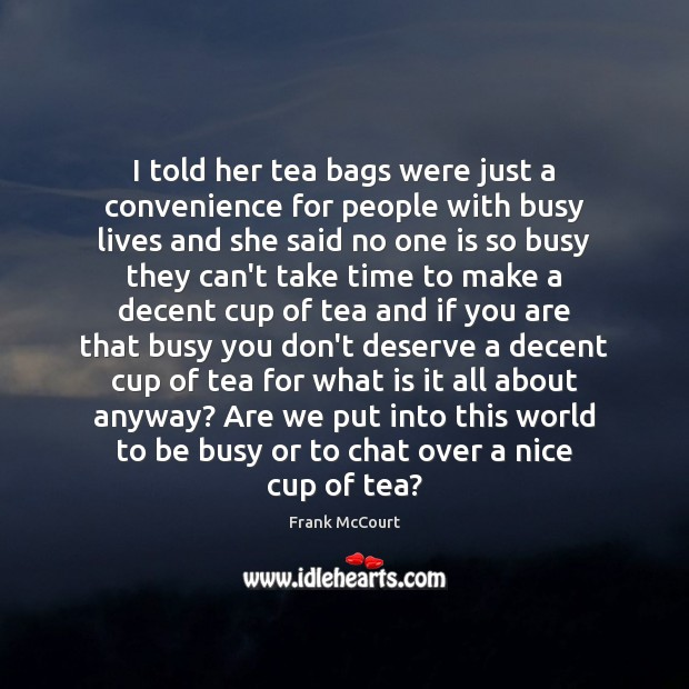 Image, I told her tea bags were just a convenience for people with