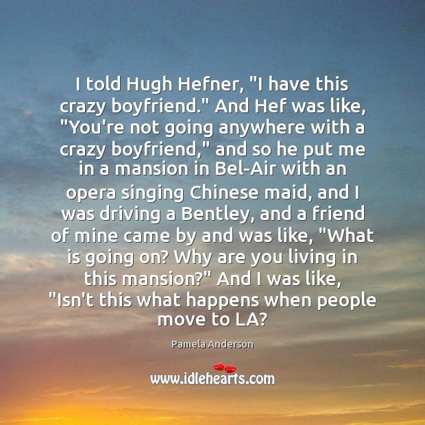 "I told Hugh Hefner, ""I have this crazy boyfriend."" And Hef was Image"