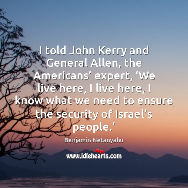 I told John Kerry and General Allen, the Americans' expert, 'We live Image