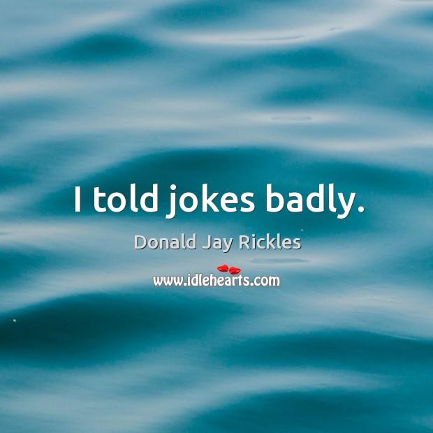 I told jokes badly. Image