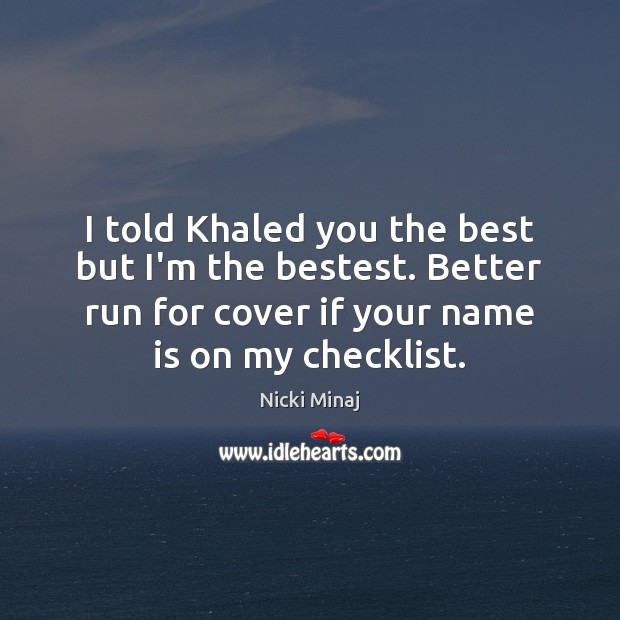 Image, I told Khaled you the best but I'm the bestest. Better run