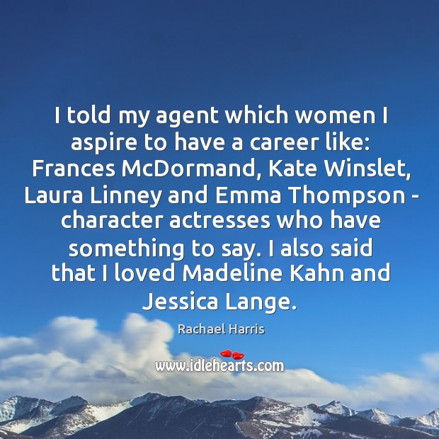 I told my agent which women I aspire to have a career Rachael Harris Picture Quote