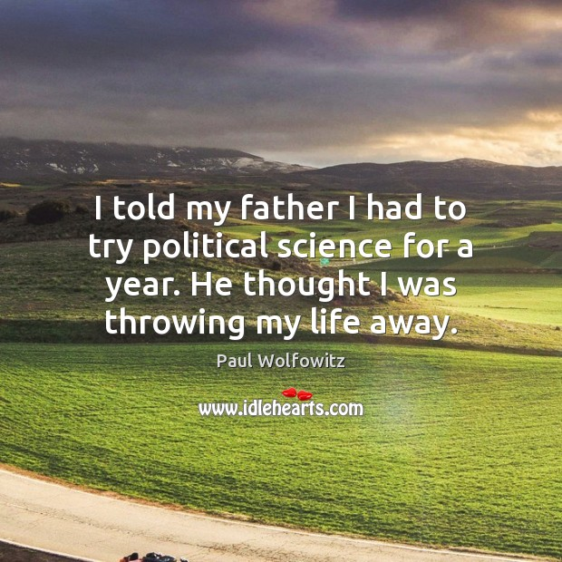 Paul Wolfowitz Picture Quote image saying: I told my father I had to try political science for a