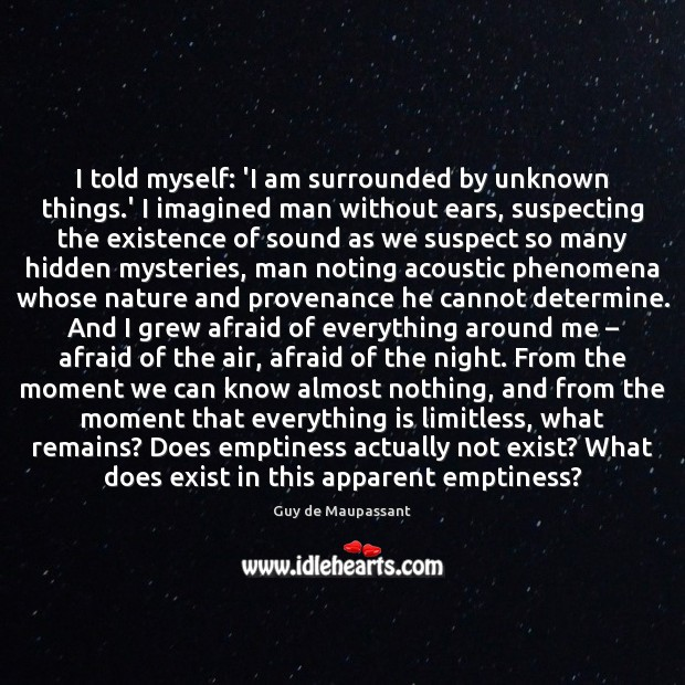 I told myself: 'I am surrounded by unknown things.' I imagined Image