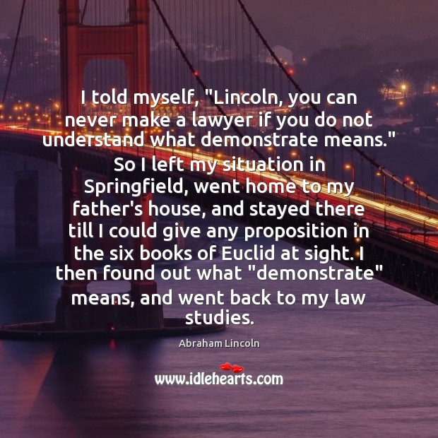 """Image, I told myself, """"Lincoln, you can never make a lawyer if you"""