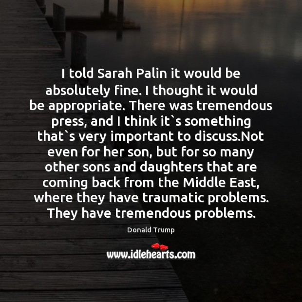 I told Sarah Palin it would be absolutely fine. I thought it Image