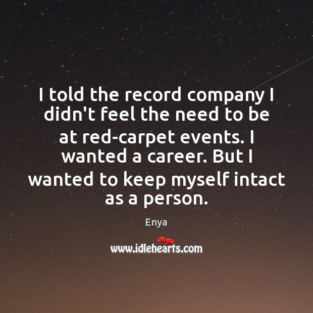 Enya Picture Quote image saying: I told the record company I didn't feel the need to be