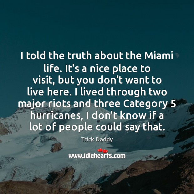 I told the truth about the Miami life. It's a nice place Image