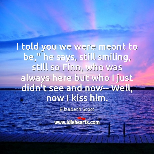 """I told you we were meant to be,"""" he says, still smiling, Image"""