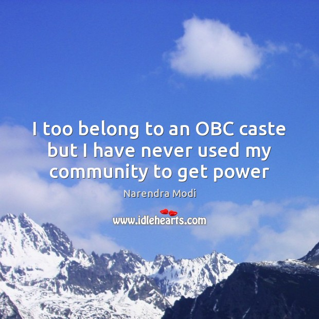 Image, I too belong to an OBC caste but I have never used my community to get power