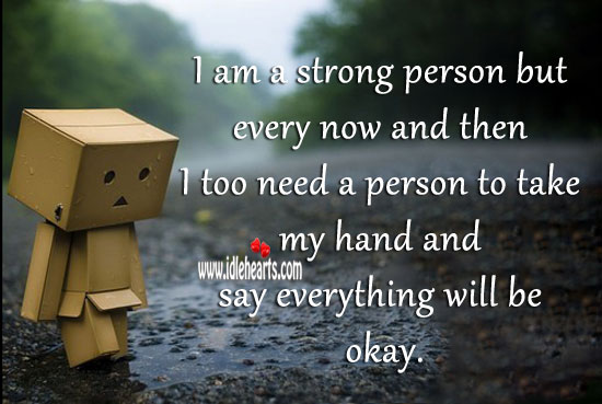 Image, I too need a person to take my hand and say everything will be okay.