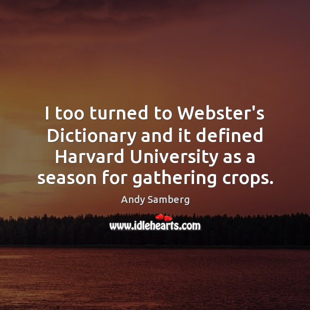 I too turned to Webster's Dictionary and it defined Harvard University as Andy Samberg Picture Quote
