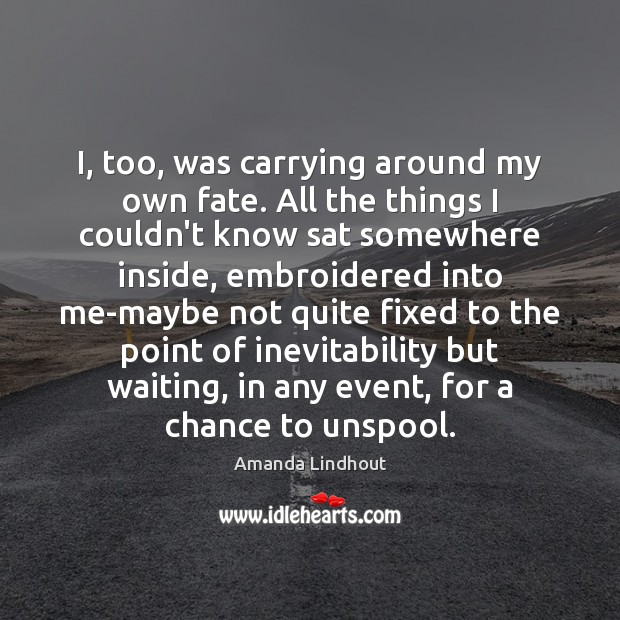 I, too, was carrying around my own fate. All the things I Amanda Lindhout Picture Quote