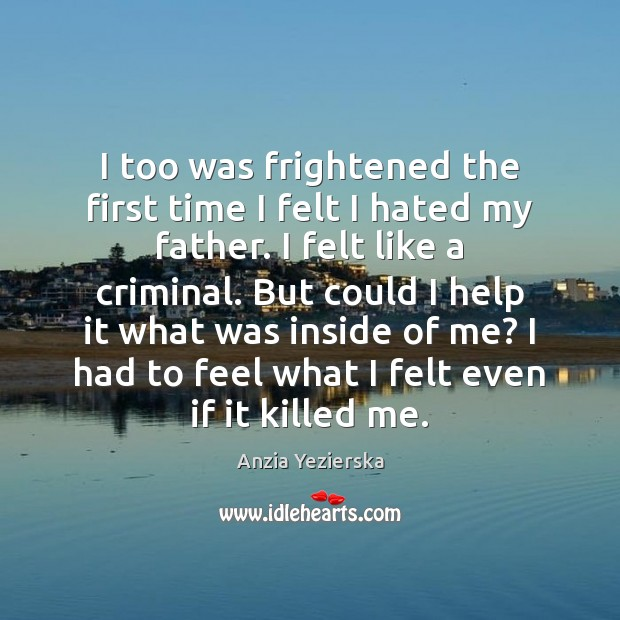 Image, I too was frightened the first time I felt I hated my